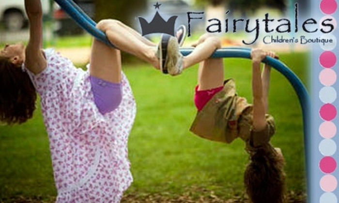 Fairytales Children's Boutique - Multiple Locations: $12 for $25 Worth of Clothing, Toys, and More at Fairytales Children's Boutique