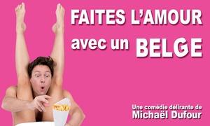 """Les Jolies Productions: 2 places pour la comédie """"Faites l'amour avec un Belge !"""" avec Michaël Dufour à 39 € à Liège et à Bruxelles"""