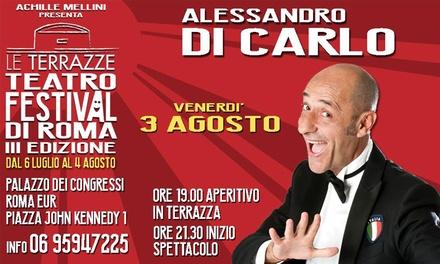 Alessandro Di Carlo – Lo show anche con aperitivo, il 3 Agosto alle Terrazze dell'EUR (sconto fino a 28%)