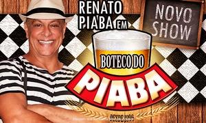 Renato Piaba: Boteco do Piaba – Teatro Jorge Amado: 1 ingresso para o ''Boteco do Piaba''