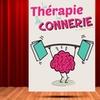 """""""La Thérapie de La Connerie"""""""