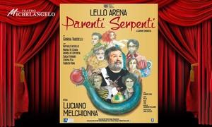 Parenti serpenti, Teatro Cinema Michelangelo, Modena: Parenti serpenti - Dal 27 febbraio all'1 marzo al Teatro Cinema Michelangelo di Modena (sconto 33%)