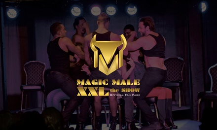 Magic Male XXL the Show on March 22 at 8:30 p.m.