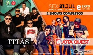 Oceania: Titãs e Jota Quest - Expo D. Pedro - Shopping Parque D. Pedro: 1 ou 2 ingressos de pista para dia 21/07