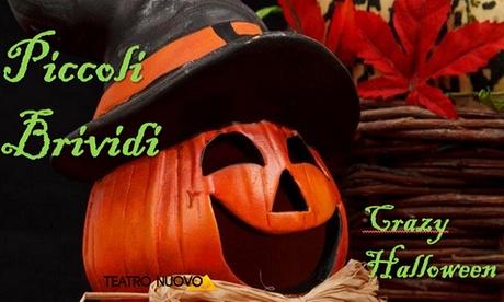 Piccoli Brividi Crazy Halloween – Spettacolo il 1 novembre al Teatro Nuovo di Milano (sconto fino a 41%)