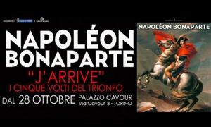 J'arrive La mostra su Napoleone Bonaparte a Torino : J'arrive: la mostra su Napoleone nella sua unica tappa italiana al Palazzo Cavour di Torino (sconto fino a 58%)