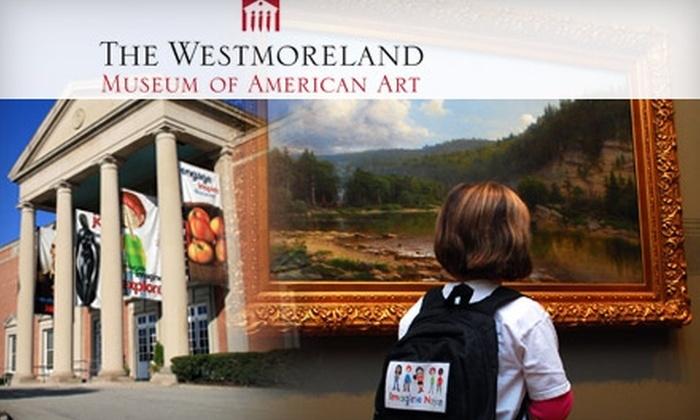 Westmoreland Museum of American Art - Greensburg: Membership to the Westmoreland Museum of American Art. Choose Between Two Options.