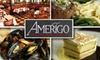 Amerigo (Part of restaurant group JHS Holdings, LLC) - Multiple Locations: $20 for $40 Worth of New World Italian Fare at Amerigo. Choose One of Two Locations.