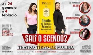 TEATRO TIRSO DE MOLINA: Sali o Scendo? - Dal 24 gennaio al 4 febbraio al Teatro Tirso de Molina di Roma (sconto fino a 40%)