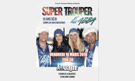 2 places pour Super trouper for ABBA Live, le vendredi 16 mars 2018 à 20h30 à 21,80 € à LAixagone de Saint Cannat