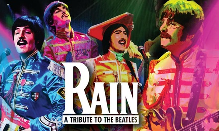 Rain: 50 Years of The Beatles, Band A, B, C or D Ticket, 1 - 7...
