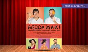 Bedda Maki, Teatro Erba di Torino: Bedda Maki, dal 30 marzo al 2 aprile aprile al Teatro Erba di Torino (sconto fino a 55%)