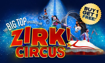 ZIRK! Circus – The Big Top Spectacular: Save Up to when You Buy 1 Ticket, Get 1 Free, 314 July, Moore Park
