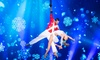 """""""Holiday Dreams"""" – Up to 61% Off Holiday Cirque"""