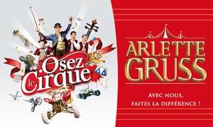 """Cirque Arlette Gruss: 1 place pour la tournée 2018 du Cirque Arlette Gruss """"Osez Le Cirque"""", avec visite de la ménagerie dès 13 € à Strasbourg"""