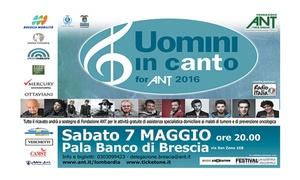 Vita in dignità: Uomini in cANTo, concerto di beneficenza per Fondazione ANT, il 7 maggio al Pala Banco di Brescia (sconto 31%)