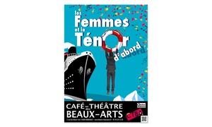"""Café Théâtre des Beaux Arts: 2 places pour la pièce """"Les Femmes et le Ténord'abord"""" et 2 rafraîchissements à 29 € au Café Théâtre des Beaux-Arts"""