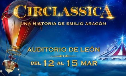 """Entrada a """"Circlassica"""" del 12 al 15 de marzo en Auditorio Ciudad de León (hasta 40% de descuento)"""