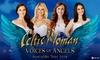 Celtic Woman - Voices of Angels - Multiple Locations: Celtic Woman - Voices of Angels: 30% Off Tickets, Nationwide Tour