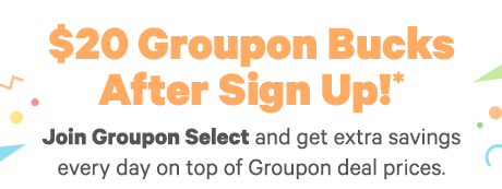 Sign up for Groupon Select - Enjoy extra discounts and benefits. Click to Learn More