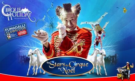 1 place pour les Stars du Cirque de Noël dès 10 € au Grand chapiteau Cirque Holiday deVilleneuve dAscq