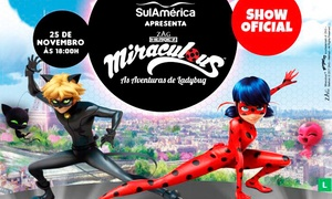 Mauricio Hermes Producoes: Miraculous - As Aventuras de Ladybug – Teatro Pedro Calmon St. Militar Urbano: 1 ingresso para dia 25/11