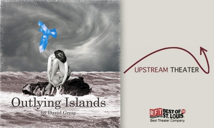 "Upstream Theater - Grand Center: $12 for One Ticket to ""Outlying Islands"" at Upstream Theater ($25 Value)"
