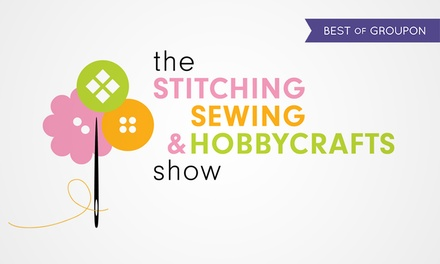 Afternoon Ticket to Stitching, Sewing and Hobbycrafts Show, 20 22 April, ExCeL London