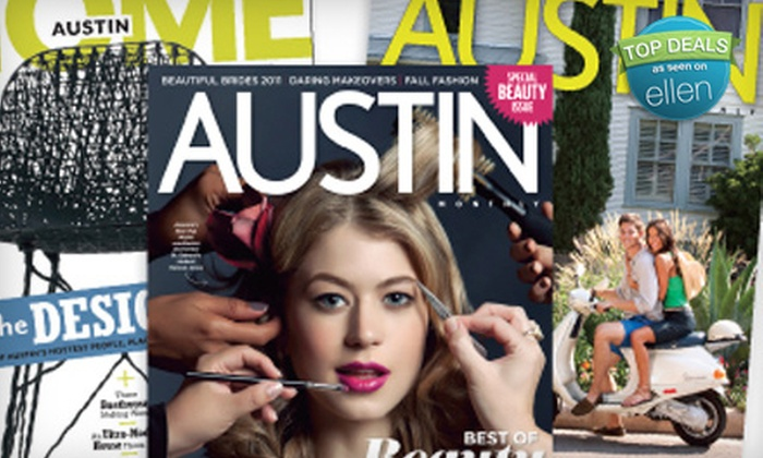 """""""Austin Monthly"""": $8 for One-Year Subscription to """"Austin Monthly"""" and """"Austin Home"""" ($24.90 Value)"""