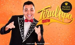 Teatro GT Produções: Show de Humor do Tirulipa – 3 endereços: ingresso individual para os dias 14,15 ou16/10