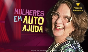 ORBE SONI PRODUCOES: Mulheres em Autoajuda – Teatro Bradesco