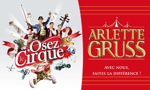 Cirque Arlette Gruss: 1 place pour la tournée 2018 du Cirque Arlette Gruss Osez Le Cirque à Thionville avec visite de la ménagerie dès 13 €