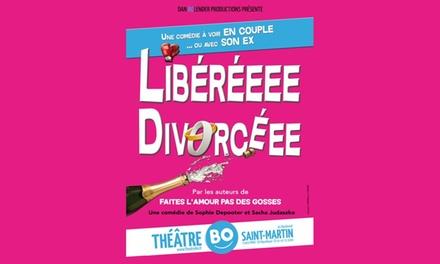 1 place pour assister à la pièce « Libéréee Divorcéee », date au choix, à 13 € au Théâtre BO Saint-Martin
