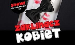 """Go Big Events: Aplauz Show """"Zaklinacz kobiet"""" Grzegorza Kordka za 49,99 zł i więcej opcji z Go Big Events – 7 miast (zamiast 127 zł)"""