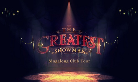 The Greatest Showman Singalong Tour, 5 April – 19 October, Multiple Locations (Up to 36% Off) (London)