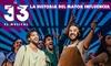 """Entrada a """"33 El musical"""", PROMO 2x1 del 11 al 20 de octubre"""