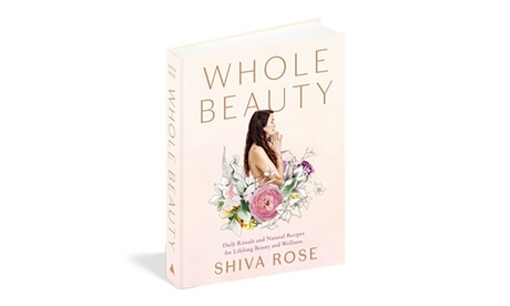 Whole Beauty Daily Rituals and Natural Recipes for Lifelong Beauty and Wellness Book