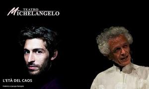 L'età del caos al Teatro Cinema Michelangelo Modena: L'età del caos - Il 24 gennaio al Teatro Michelangelo di Modena (sconto 33%)