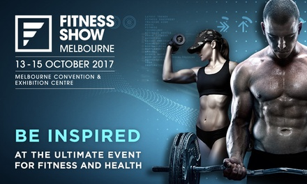 Fitness Show Melbourne: Entry , 13 15 October Melbourne Convention & Expo Centre Up to $100 Value