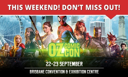 Oz ComicCon Brisbane: OneDay Child $17.50 or General Admission Ticket , 22 23 Sep Up to $42.50 Value*