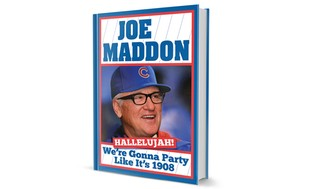 Joe Maddon: We're Gonna Party Like It's 1908 Chicago Cubs Book