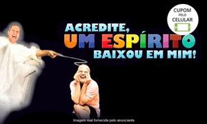 """Cangaral Producções Artísticas: """"Acredite, Um Espírito Baixou em Mim"""" - Teatro Bibi Ferreira: 1 ingresso para o espetáculo"""