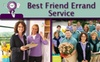 best friend errand service - West Chester: $25 for Two Hours of Personal Assistance or Corporate Concierge Service From Best Friend Errand Service ($50 Value)