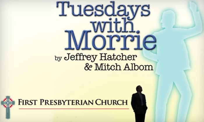 "First Presbyterian Theater - Downtown Fort Wayne: $10 for One General-Admission Ticket to ""Tuesdays with Morrie"" at First Presbyterian Theater"