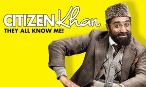 "Various Locations: ""Citizen Khan: They All Know Me!"" Starring Adil Ray 5 - 7 May 2016 (Up to 18% Off)"