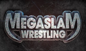 Megaslam American Wrestling: Megaslam Wrestling Live: Entry for One or Four, 5-25 March, 7 Locations