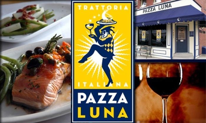 Pazza Luna - Locust Point: $15 for $35 Worth of Italian Cuisine at Pazza Luna