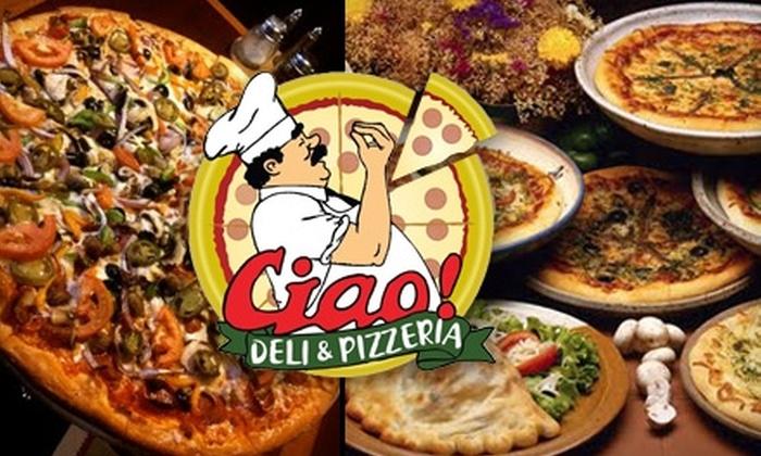 Ciao! Deli & Pizzeria - Costa Mesa: $10 for $20 Worth of Pizza, Sandwiches, and More at Ciao! Deli & Pizzeria in Costa Mesa