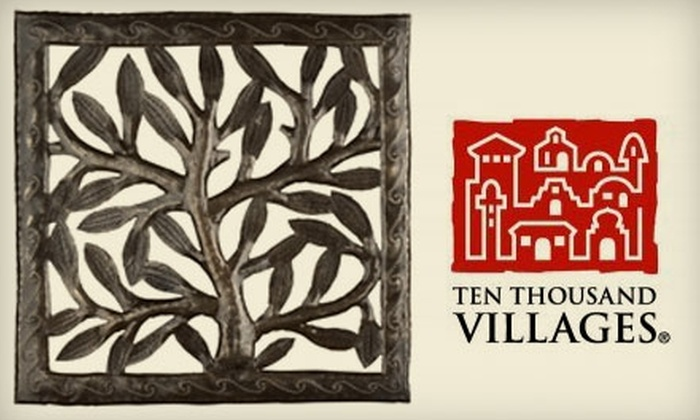 Ten Thousand Villages - Multiple Locations: $15 for $30 Worth of Fair-Trade Goods, Accessories, and Gifts at Ten Thousand Villages. Choose from three locations.