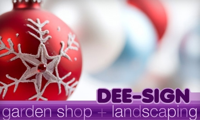 DEE-SIGN Garden Shop - Multiple Locations: $15 for $35 Worth of Christmas Trees, Wreaths, Ornaments, and More at DEE-SIGN Garden Shop